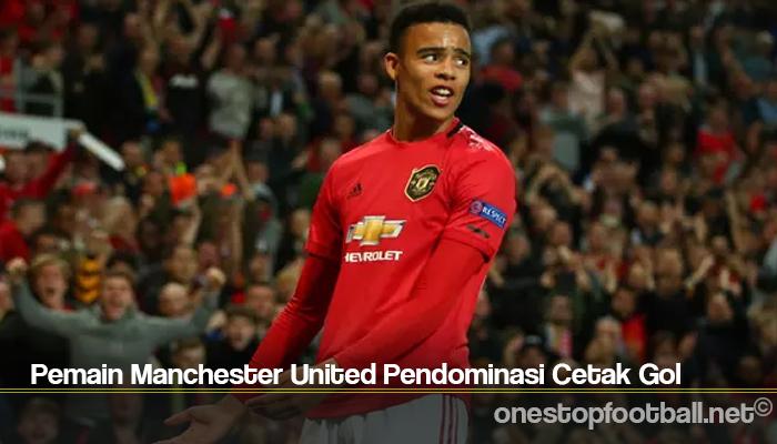 Pemain Manchester United Pendominasi Cetak Gol