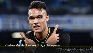 Chelsea Monitor Lautaro Di Liga Champions