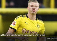 Erling Haaland Dan Peforma Sadisnya Di Dortmund