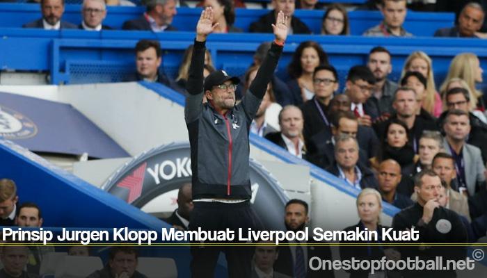 Prinsip Jurgen Klopp Membuat Liverpool Semakin Kuat
