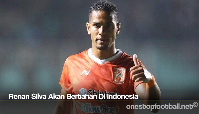 Renan Silva Akan Bertahan Di Indonesia