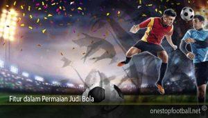 Fitur dalam Permaian Judi Bola