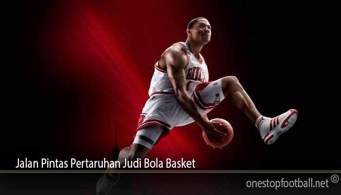 Jalan Pintas Pertaruhan Judi Bola Basket